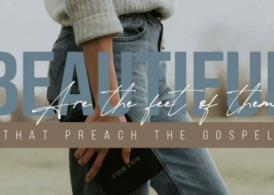 Beautiful are the feet of those who preach the gospel